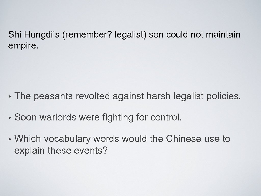 Shi Hungdi's (remember? legalist) son could not maintain empire. • The peasants revolted against