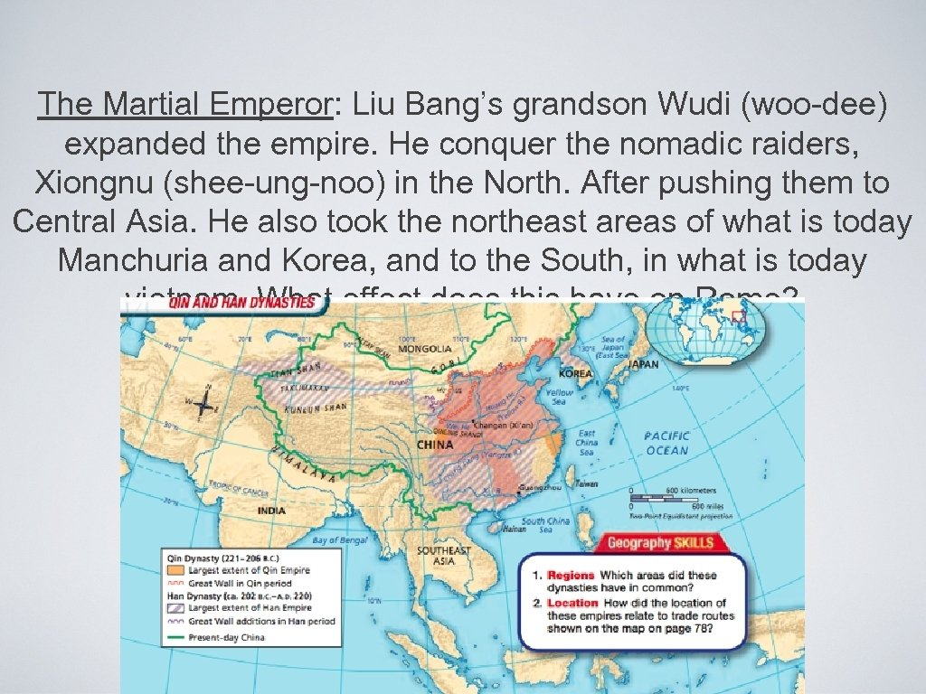 The Martial Emperor: Liu Bang's grandson Wudi (woo-dee) expanded the empire. He conquer the