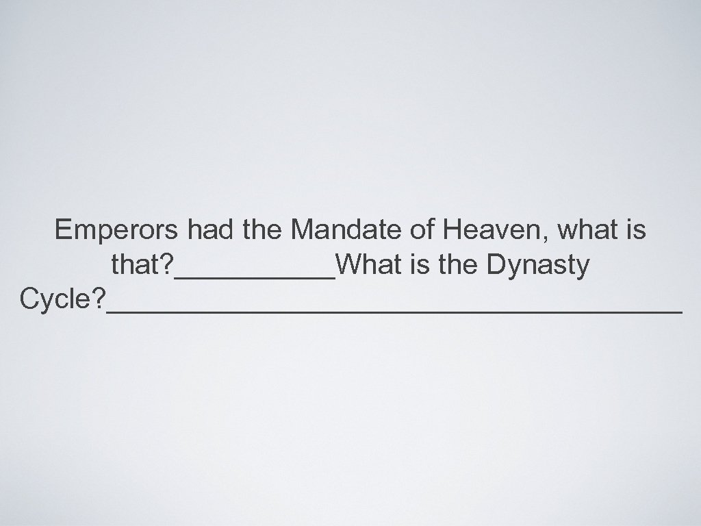 Emperors had the Mandate of Heaven, what is that? _____What is the Dynasty Cycle?