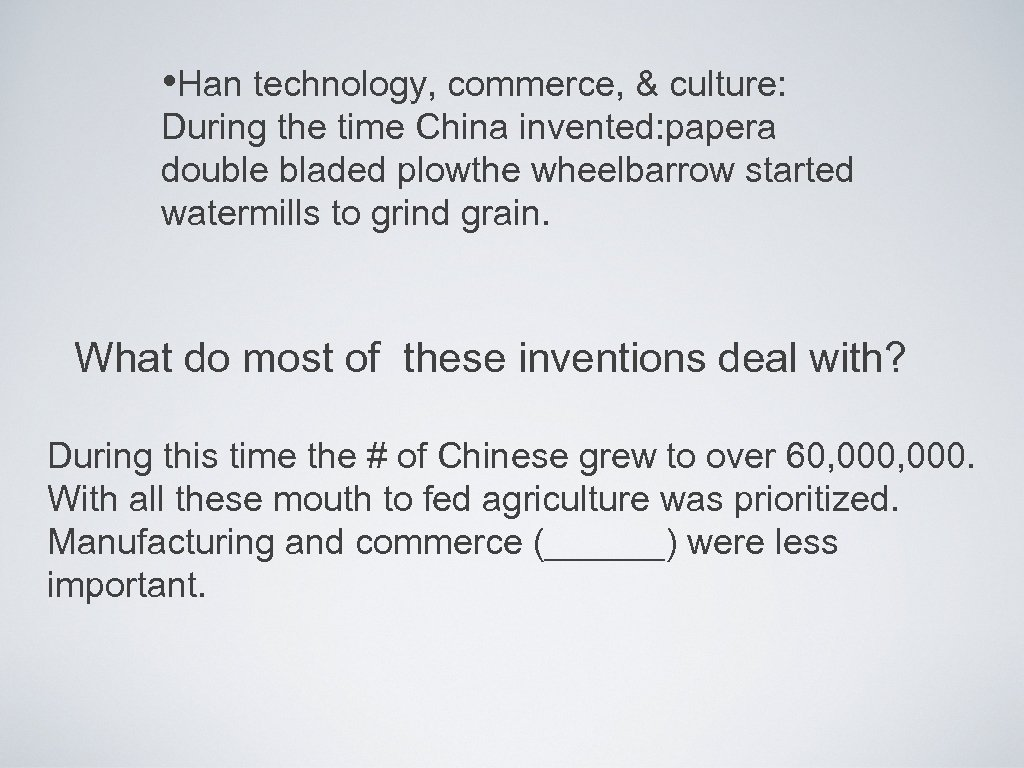 • Han technology, commerce, & culture: During the time China invented: papera double