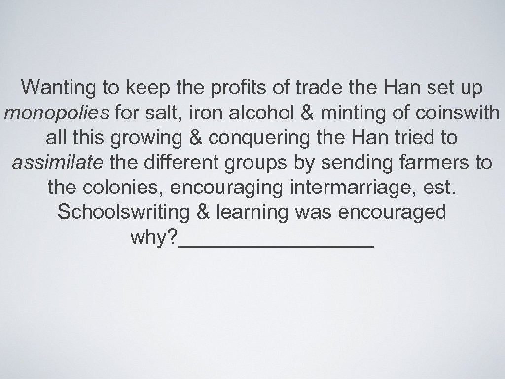Wanting to keep the profits of trade the Han set up monopolies for salt,