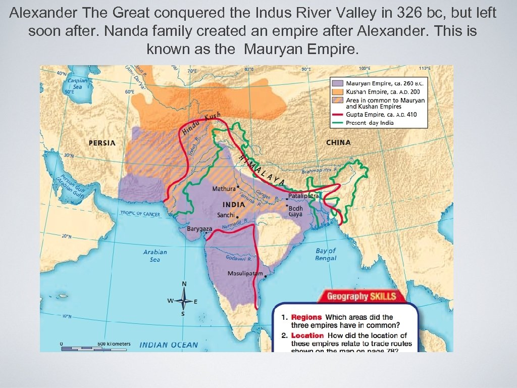 Alexander The Great conquered the Indus River Valley in 326 bc, but left soon