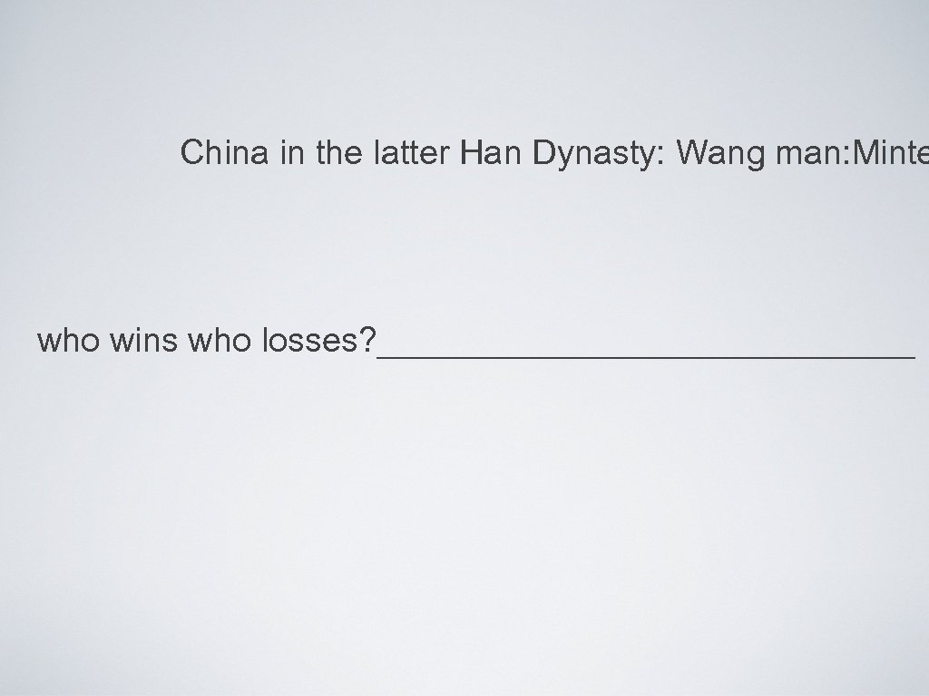 China in the latter Han Dynasty: Wang man: Minte who wins who losses? ______________