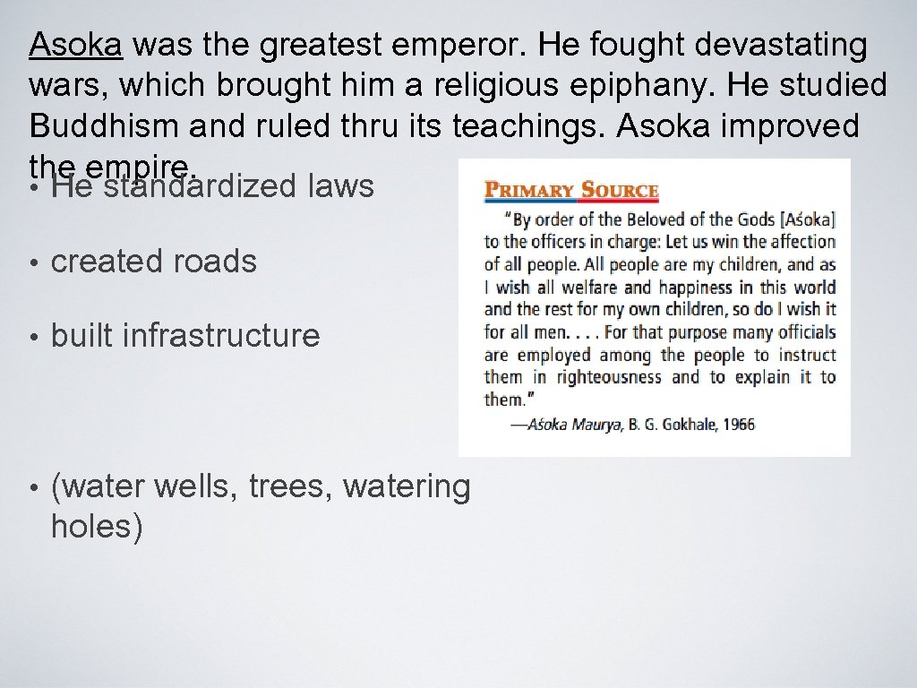 Asoka was the greatest emperor. He fought devastating wars, which brought him a religious
