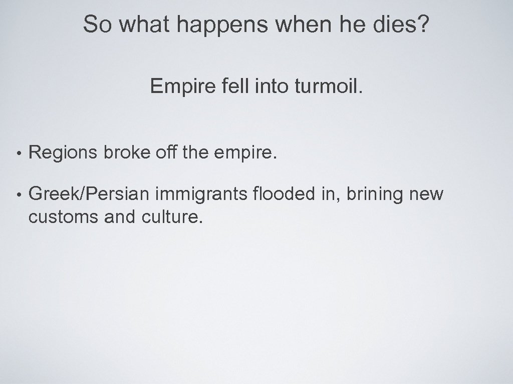 So what happens when he dies? Empire fell into turmoil. • Regions broke off