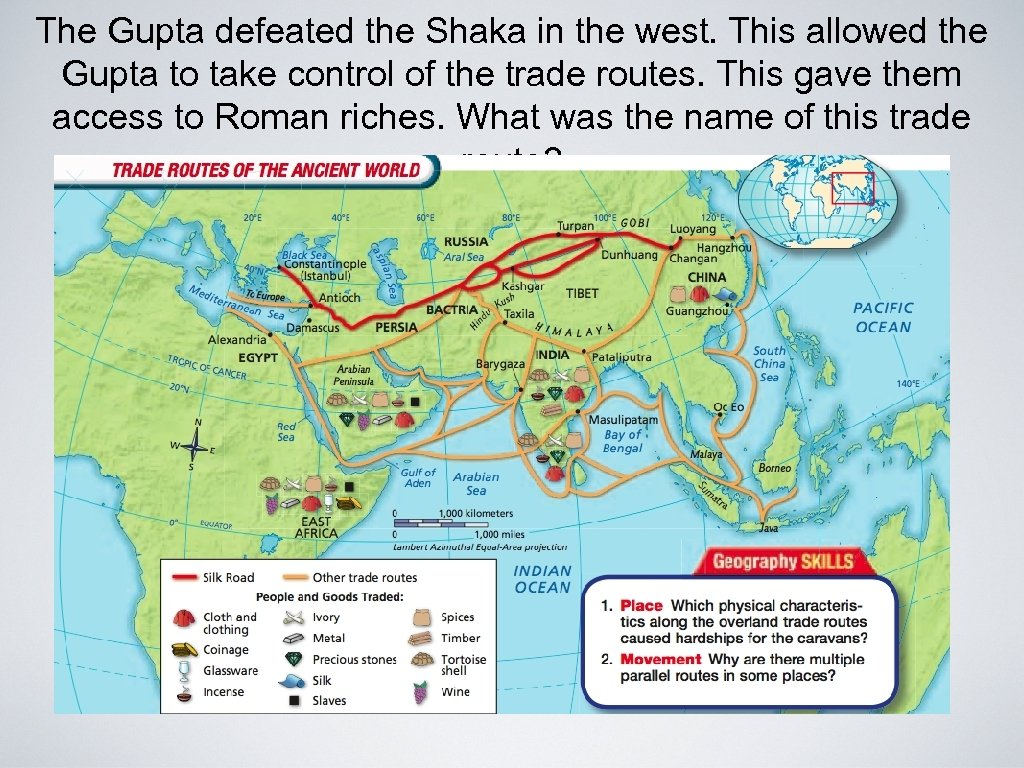 The Gupta defeated the Shaka in the west. This allowed the Gupta to take