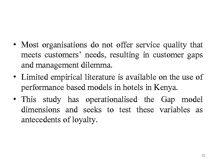 • Most organisations do not offer service quality that meets customers' needs, resulting
