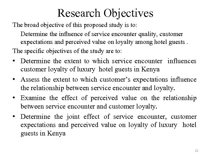 Research Objectives The broad objective of this proposed study is to: Determine the influence