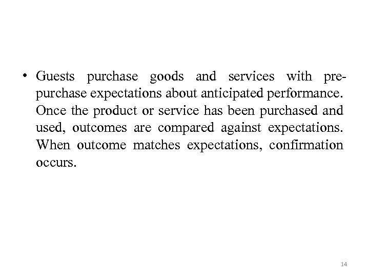• Guests purchase goods and services with prepurchase expectations about anticipated performance. Once