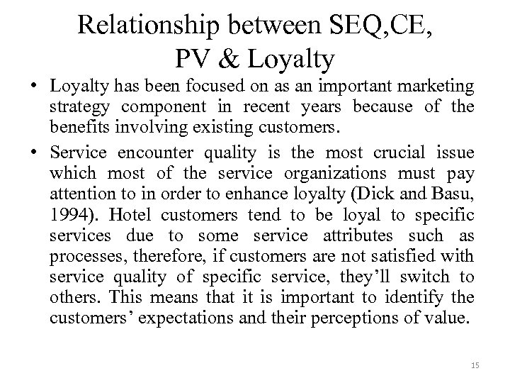 Relationship between SEQ, CE, PV & Loyalty • Loyalty has been focused on as