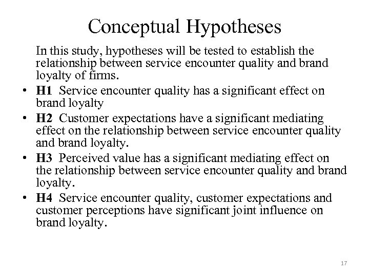 Conceptual Hypotheses • • In this study, hypotheses will be tested to establish the