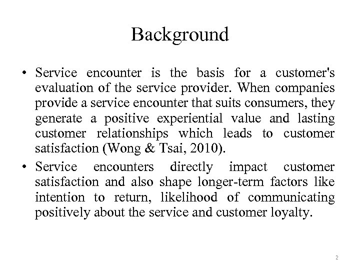 Background • Service encounter is the basis for a customer's evaluation of the service