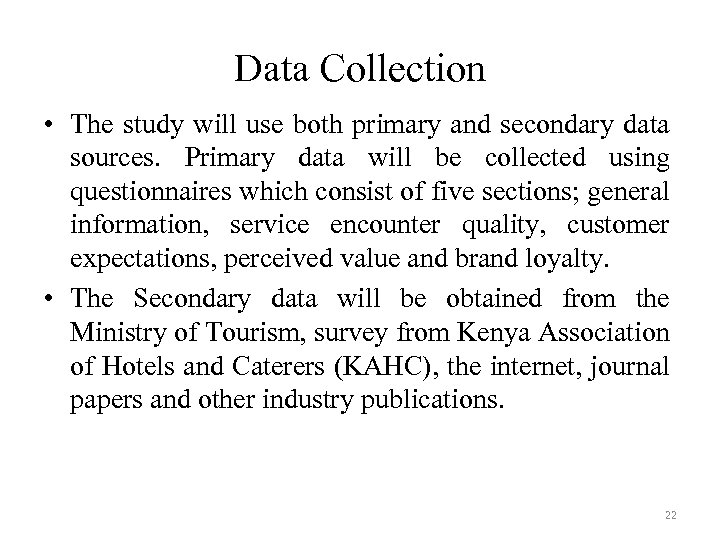 Data Collection • The study will use both primary and secondary data sources. Primary