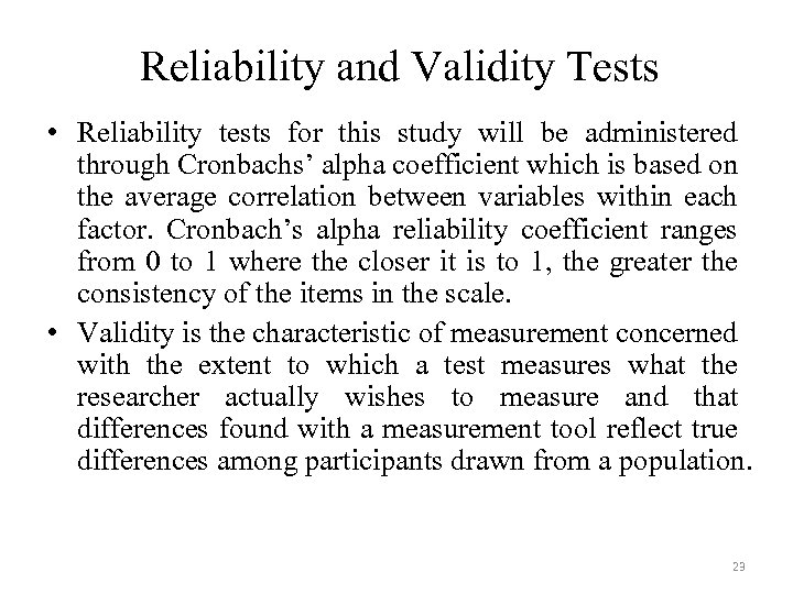 Reliability and Validity Tests • Reliability tests for this study will be administered through