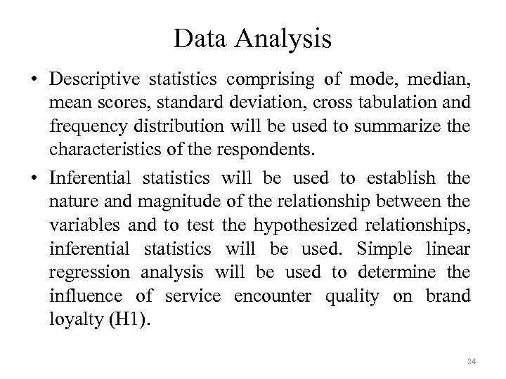 Data Analysis • Descriptive statistics comprising of mode, median, mean scores, standard deviation, cross