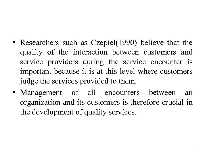 • Researchers such as Czepiel(1990) believe that the quality of the interaction between