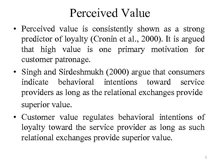 Perceived Value • Perceived value is consistently shown as a strong predictor of loyalty
