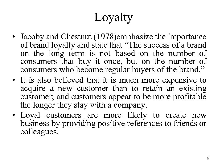 Loyalty • Jacoby and Chestnut (1978)emphasize the importance of brand loyalty and state