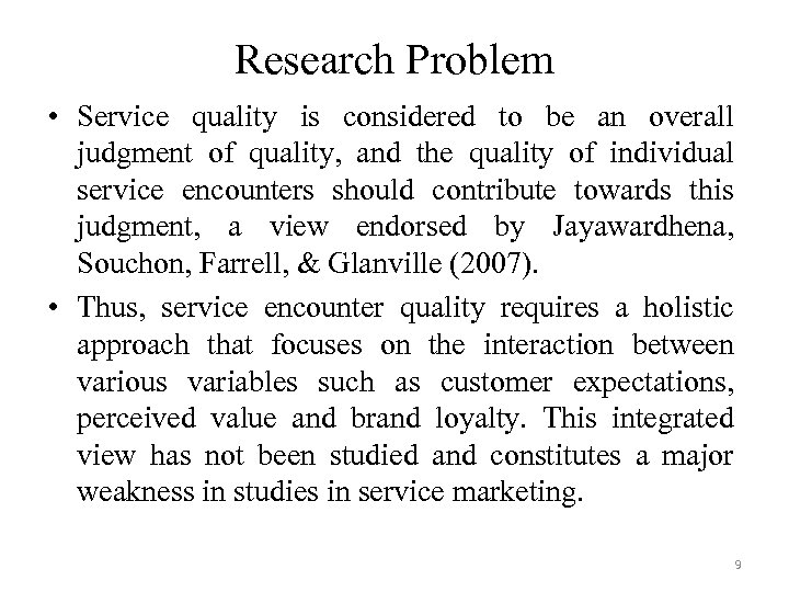 Research Problem • Service quality is considered to be an overall judgment of quality,