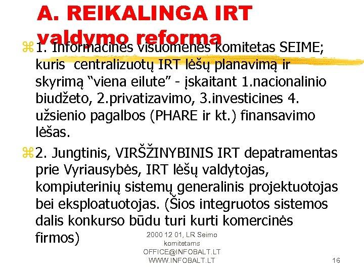 A. REIKALINGA IRT valdymo reforma z 1. Informacinės visuomenės komitetas SEIME; kuris centralizuotų IRT