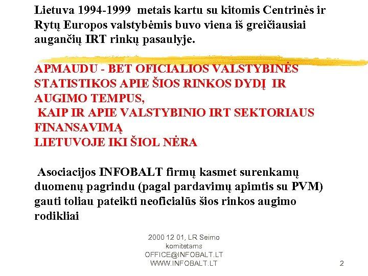 Lietuva 1994 -1999 metais kartu su kitomis Centrinės ir Rytų Europos valstybėmis buvo viena