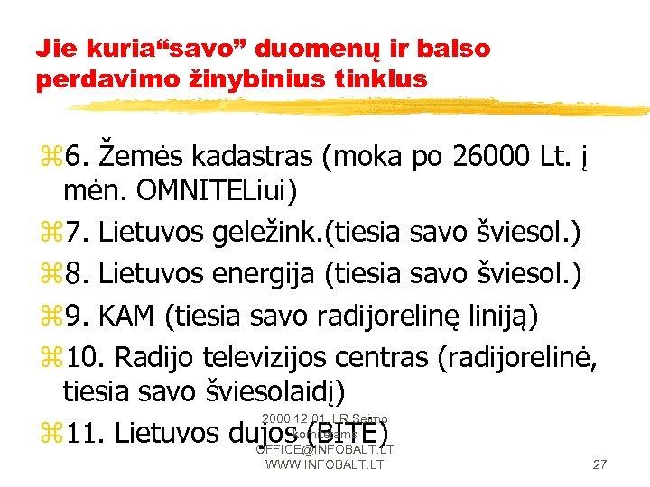"""Jie kuria""""savo"""" duomenų ir balso perdavimo žinybinius tinklus z 6. Žemės kadastras (moka po"""