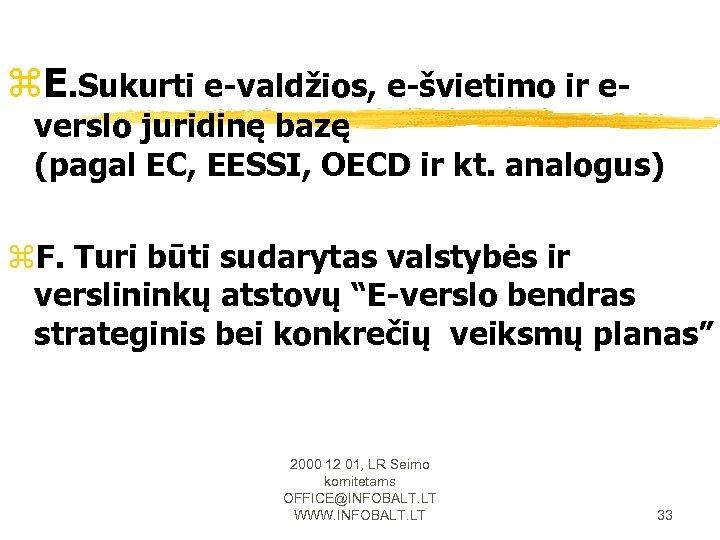 z. E. Sukurti e-valdžios, e-švietimo ir e- verslo juridinę bazę (pagal EC, EESSI, OECD