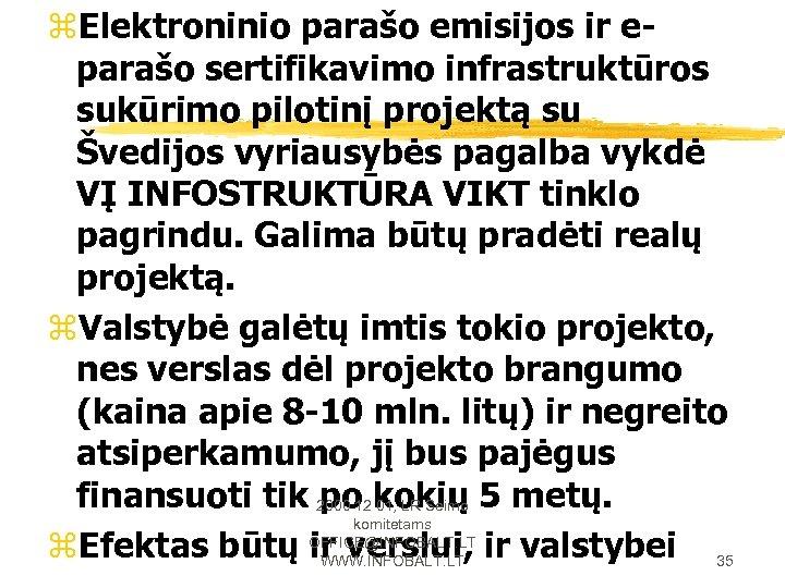 z. Elektroninio parašo emisijos ir eparašo sertifikavimo infrastruktūros sukūrimo pilotinį projektą su Švedijos vyriausybės