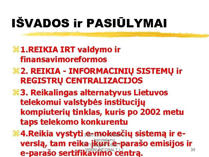 IŠVADOS ir PASIŪLYMAI z 1. REIKIA IRT valdymo ir finansavimoreformos z 2. REIKIA -