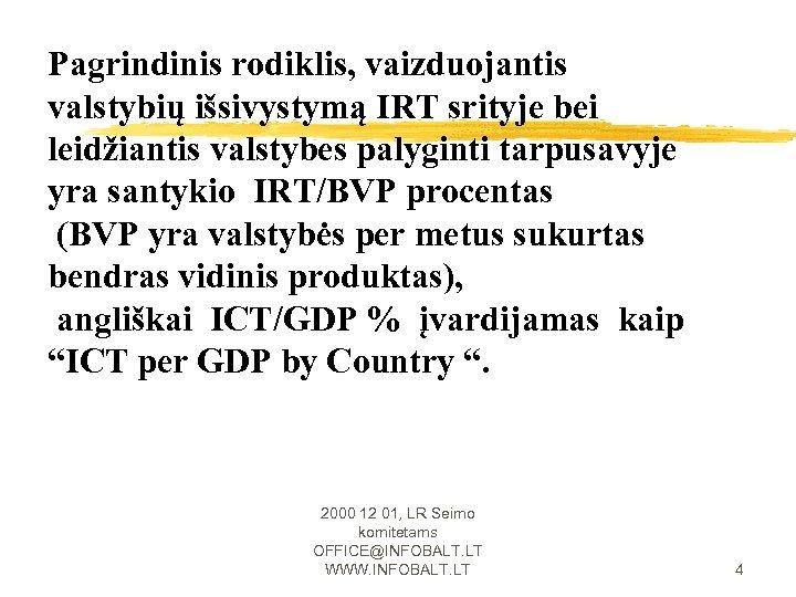 Pagrindinis rodiklis, vaizduojantis valstybių išsivystymą IRT srityje bei leidžiantis valstybes palyginti tarpusavyje yra santykio