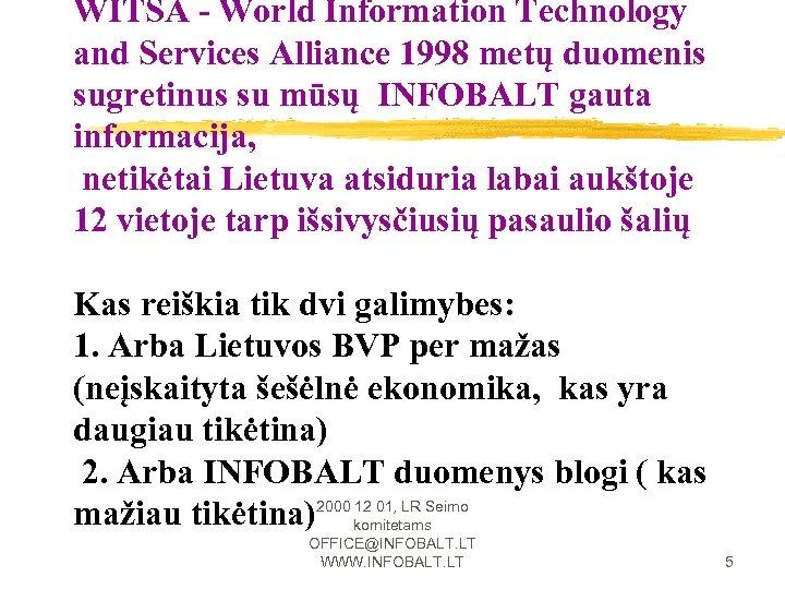 WITSA - World Information Technology and Services Alliance 1998 metų duomenis sugretinus su mūsų