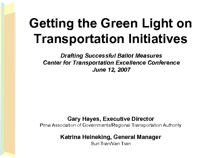Getting the Green Light on Transportation Initiatives Drafting Successful Ballot Measures Center for Transportation