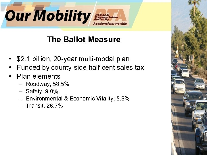 The Ballot Measure • $2. 1 billion, 20 -year multi-modal plan • Funded by