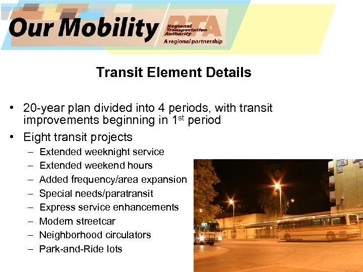 Transit Element Details • 20 -year plan divided into 4 periods, with transit improvements