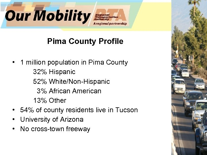 Pima County Profile • 1 million population in Pima County 32% Hispanic 52% White/Non-Hispanic