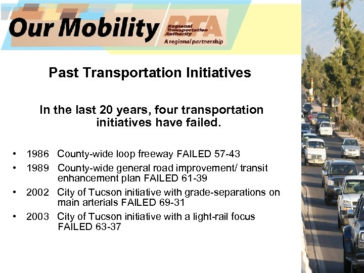 Past Transportation Initiatives In the last 20 years, four transportation initiatives have failed. •