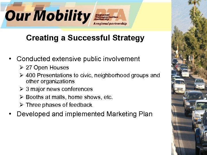 Creating a Successful Strategy • Conducted extensive public involvement Ø 27 Open Houses Ø