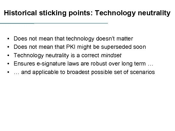 Historical sticking points: Technology neutrality • • • Does not mean that technology doesn't