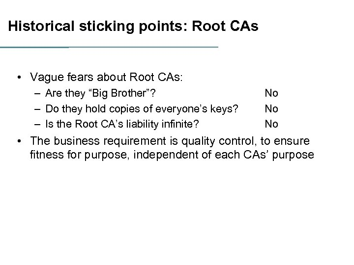 Historical sticking points: Root CAs • Vague fears about Root CAs: – Are they