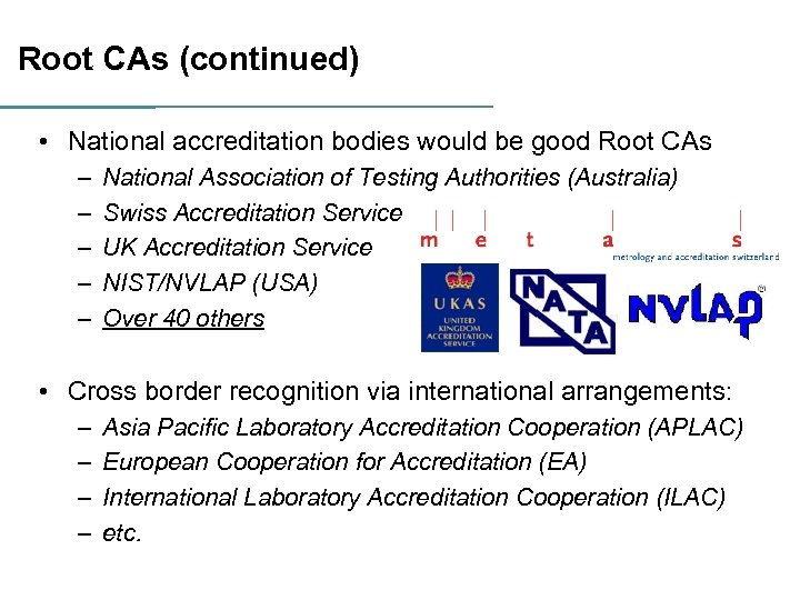 Root CAs (continued) • National accreditation bodies would be good Root CAs – –