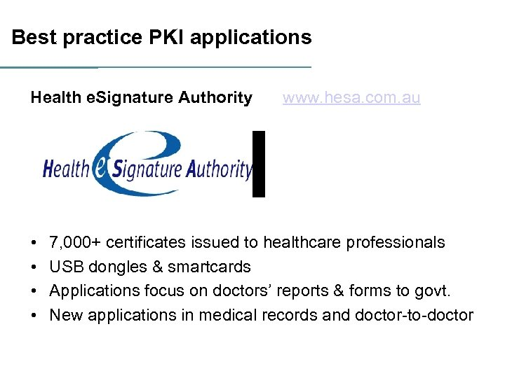 Best practice PKI applications Health e. Signature Authority • • www. hesa. com. au
