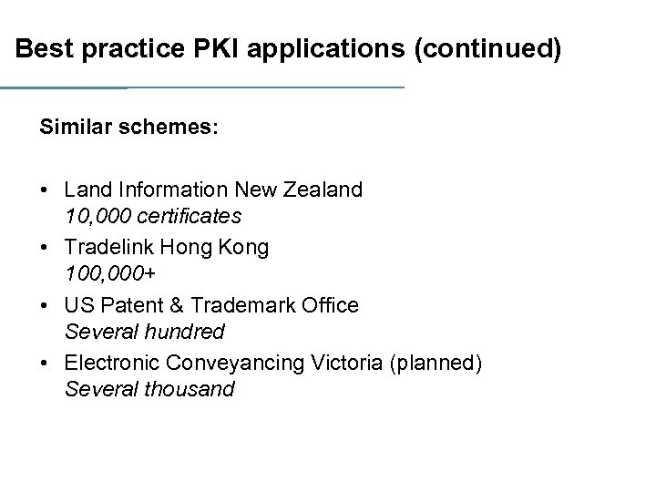 Best practice PKI applications (continued) Similar schemes: • Land Information New Zealand 10, 000