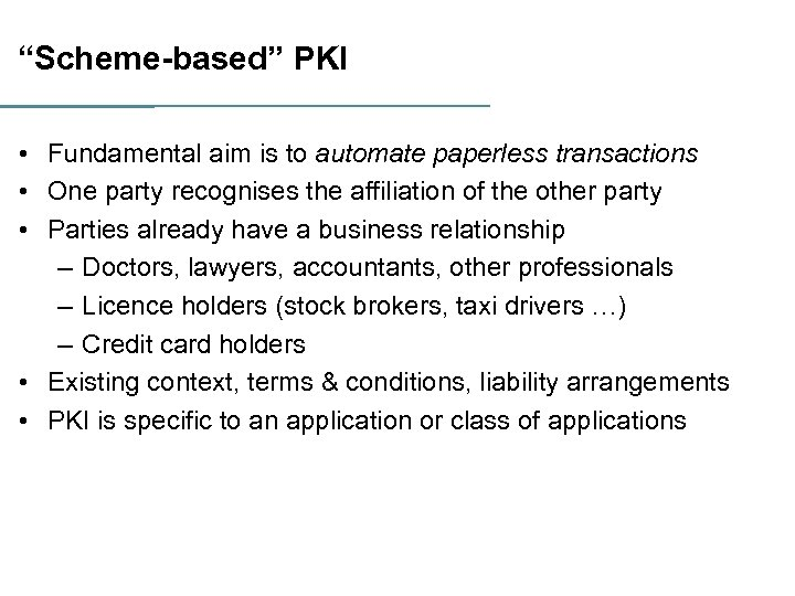 """Scheme-based"" PKI • Fundamental aim is to automate paperless transactions • One party recognises"