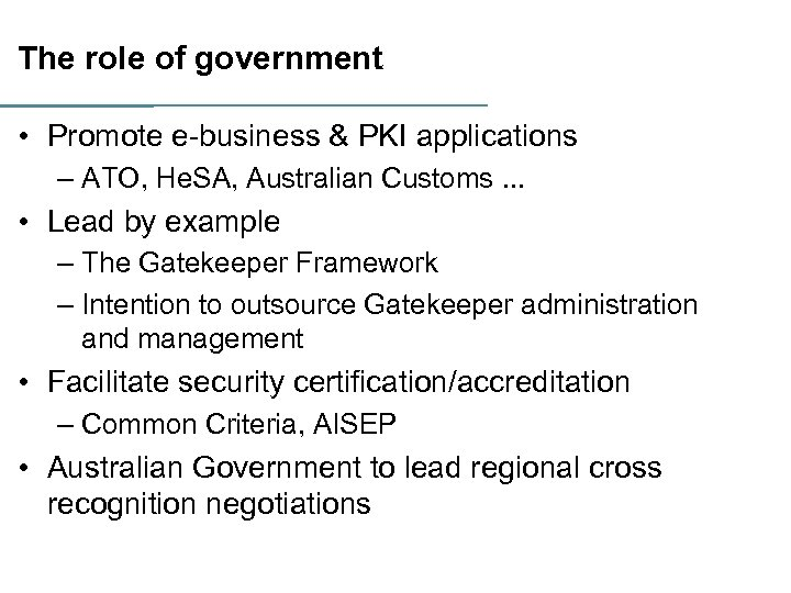 The role of government • Promote e-business & PKI applications – ATO, He. SA,