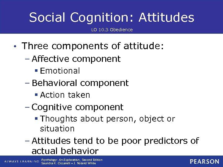 Social Cognition: Attitudes LO 10. 3 Obedience • Three components of attitude: – Affective