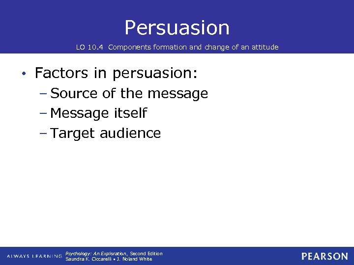Persuasion LO 10. 4 Components formation and change of an attitude • Factors in
