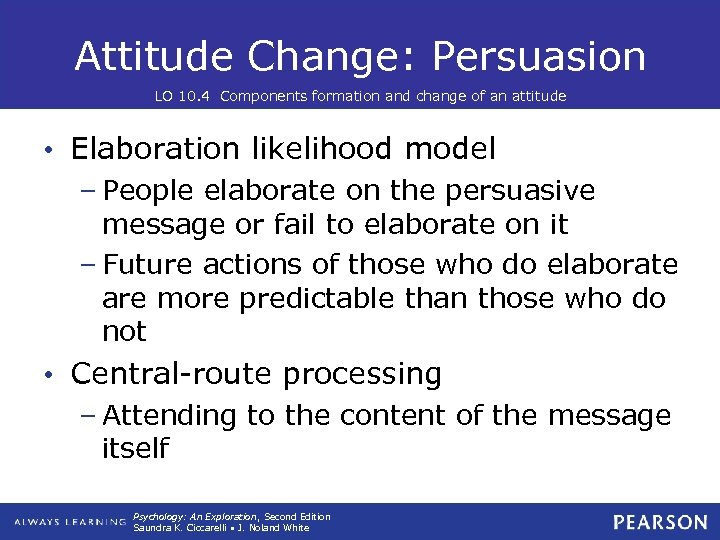 Attitude Change: Persuasion LO 10. 4 Components formation and change of an attitude •