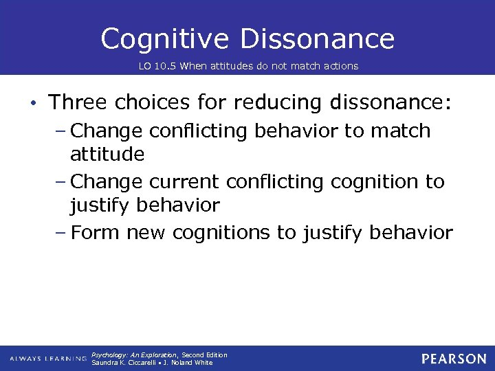 Cognitive Dissonance LO 10. 5 When attitudes do not match actions • Three choices
