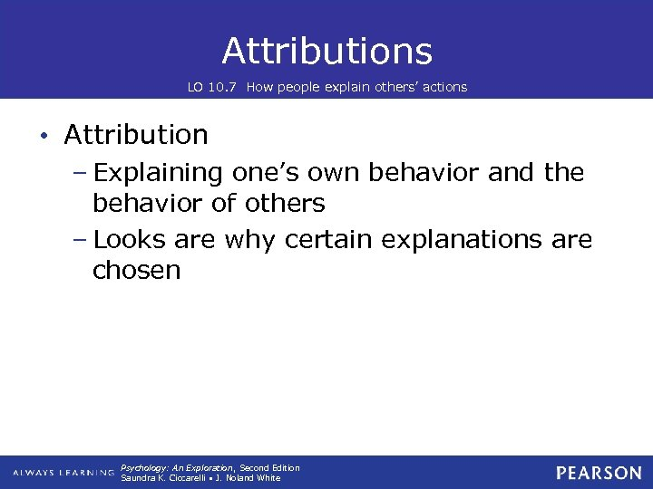 Attributions LO 10. 7 How people explain others' actions • Attribution – Explaining one's