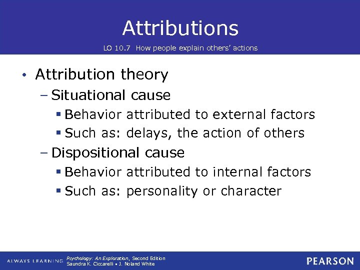 Attributions LO 10. 7 How people explain others' actions • Attribution theory – Situational
